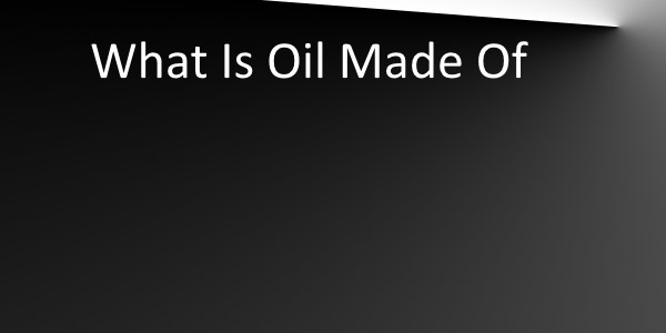 What Is Oil Made Of