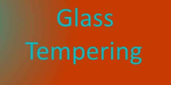Glass Tempering